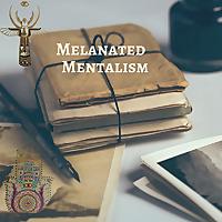 melanatedmentalism