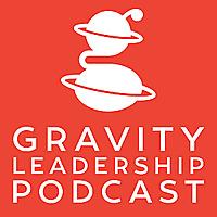 Gravity Leadership Podcast