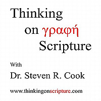 Thinking on Scripture with Dr. Steven R. Cook