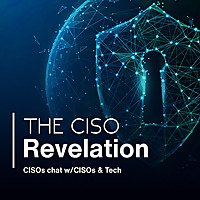 The CISO Revelation | CISOs chat with CISOs & Tech