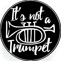 It's Not a Trumpet