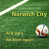 Norwich City Football Club | Al & Val's We Meet Again