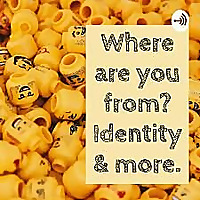 Where Are You From? Identity & More.