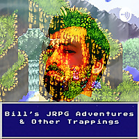 Bill's JRPG Adventures & Other Trappings