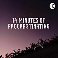 14 Minutes Of Procrastinating