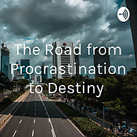 The Road from Procrastination to Destiny