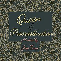 Queen of Procrastination