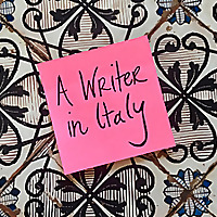 A Writer In Italy - travel, writing, art and life