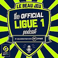 The Official Ligue 1 Podcast | Le Beau Jeu