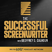 The Successful Screenwriter with Geoffrey D Calhoun: Screenwriting Podcast