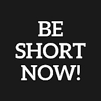 BE SHORT NOW!