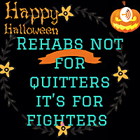 Rehab's not for quitters it's for fighters