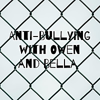 Anti-Bullying with Owen and Bella