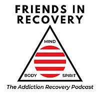 Friends In Recovery | Addiction Recovery Podcast