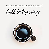Call to Marriage Podcast | Navigating Life as a Military Spouse