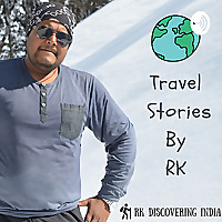 Travel Stories By RK | Indian Travel Podcast