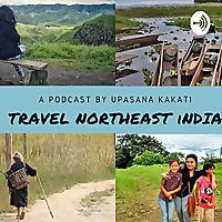 Travel North East India With Upasana Kakati