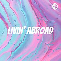 livin' abroad