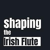 Shaping the Irish Flute