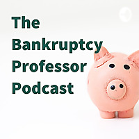 The Bankruptcy Professor Podcast