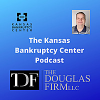 The Kansas Bankruptcy Center Podcast