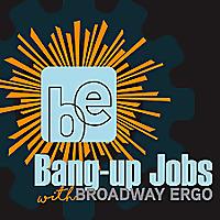 Bang-up Jobs with Broadway Ergo