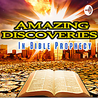 Amazing Discoveries in Bible Prophecy Podcast