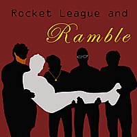 Rocket League and Ramble