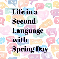 Life in a Second Language with Spring Day