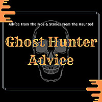 Ghost Hunter Advice
