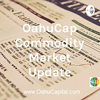 OahuCap Commodity Market Update