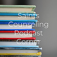 Saints Counseling Podcast Corner