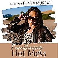 The Functioning Hot Mess Podcast