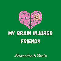 My Brain Injured Friends