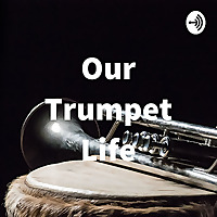 Our Trumpet Life