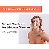 The Sexual Wellness Podcast | Laura Ellen