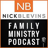 Nick Blevins Family Ministry Podcast | Children | Youth | Students | NextGen