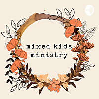 Mixed Kids Ministry | The Podcast