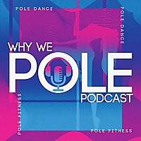 Why We Pole | Pole Dance Podcast