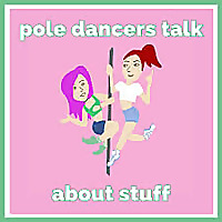 Pole Dancers Talk About Stuff