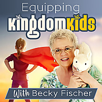 Equipping Kingdom Kids With Becky Fischer