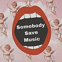 Somebody Save Music