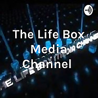 The Life Box Media Channel Radio Podcast
