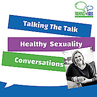 Talking The Talk | Healthy Sexuality Conversations