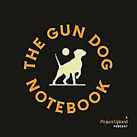 The Gun Dog Notebook Podcast
