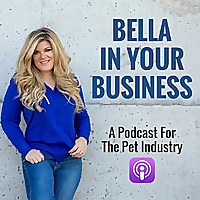 Bella In Your Business | Pet Industry Business Podcast