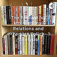 The Podcast for International Relations and Foreign Policy Analysis