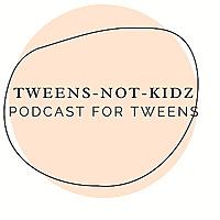 Tweens-NOT-Kidz