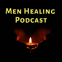 The Men Healing Podcast
