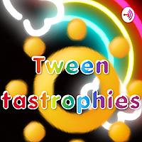 Tween tastrophies